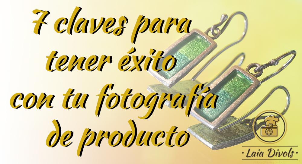 7 claves para tener éxito con tu fotografía de producto